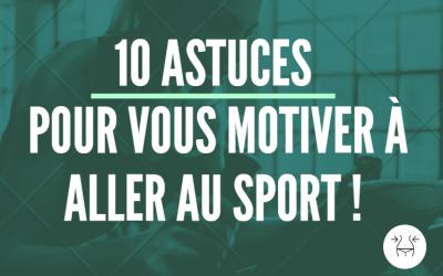 10 astuces pour vous motiver à aller au sport !