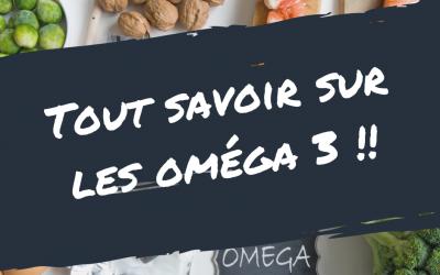 Tout savoir sur les oméga 3 !!